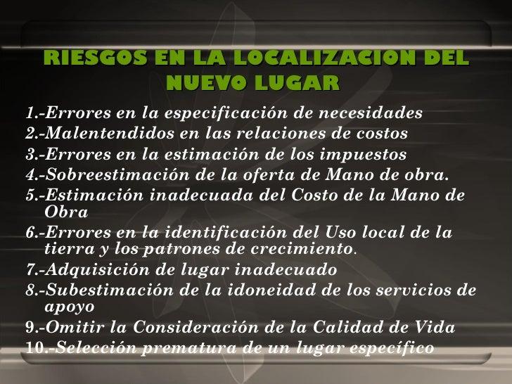 RIESGOS EN LA LOCALIZACION DEL NUEVO LUGAR   <ul><li>1.-Errores en la especificación de necesidades </li></ul><ul><li>2.-M...