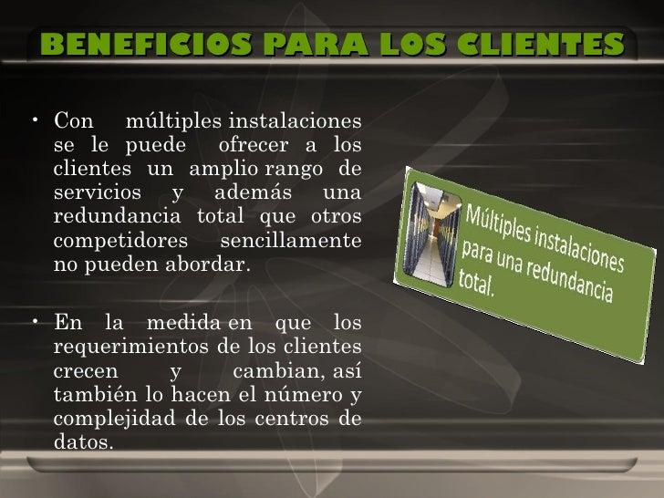 BENEFICIOS PARA LOS CLIENTES <ul><li>Con múltiplesinstalaciones se le puede  ofrecer a los clientes un ampliorango de se...