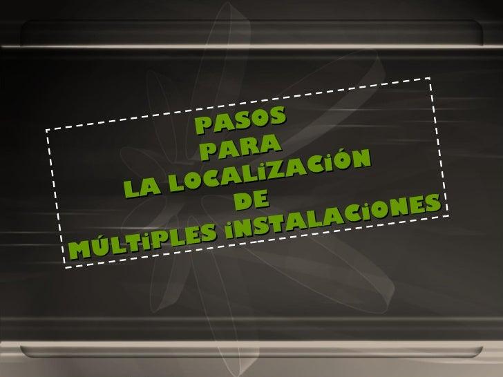 PASOS PARA  LA LOCALiZACiÓN DE  MÚLTiPLES iNSTALACiONES