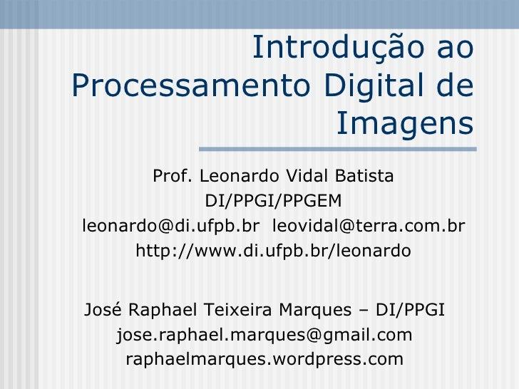 Introdução ao Processamento Digital de                Imagens         Prof. Leonardo Vidal Batista                DI/PPGI/...