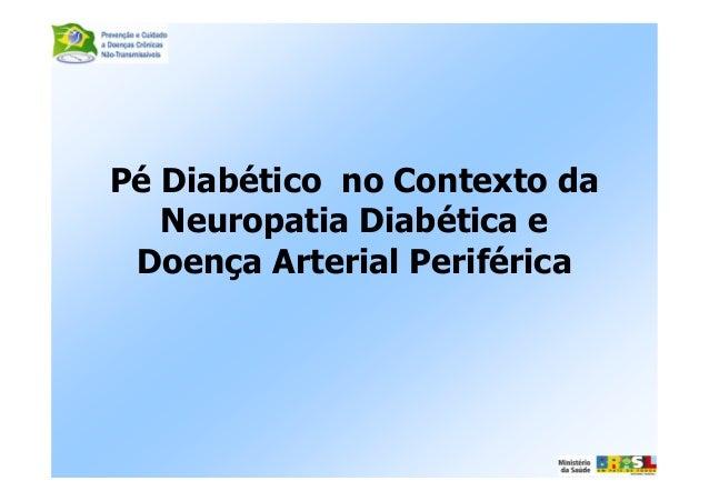 Pé Diabético no Contexto daNeuropatia Diabética eDoença Arterial Periférica