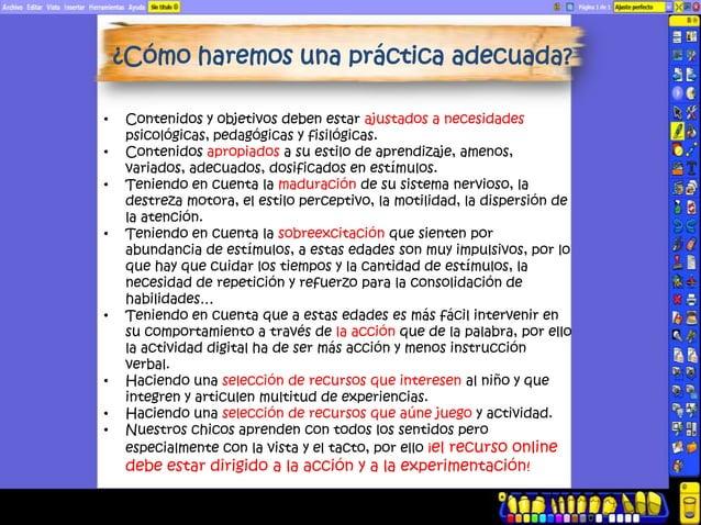 ¿Cómo haremos una práctica adecuada?•   Contenidos y objetivos deben estar ajustados a necesidades    psicológicas, pedagó...