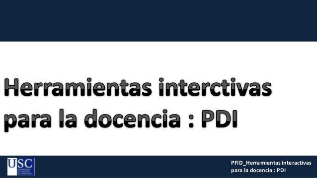 PFID_Herramientas interactivaspara la docencia : PDI