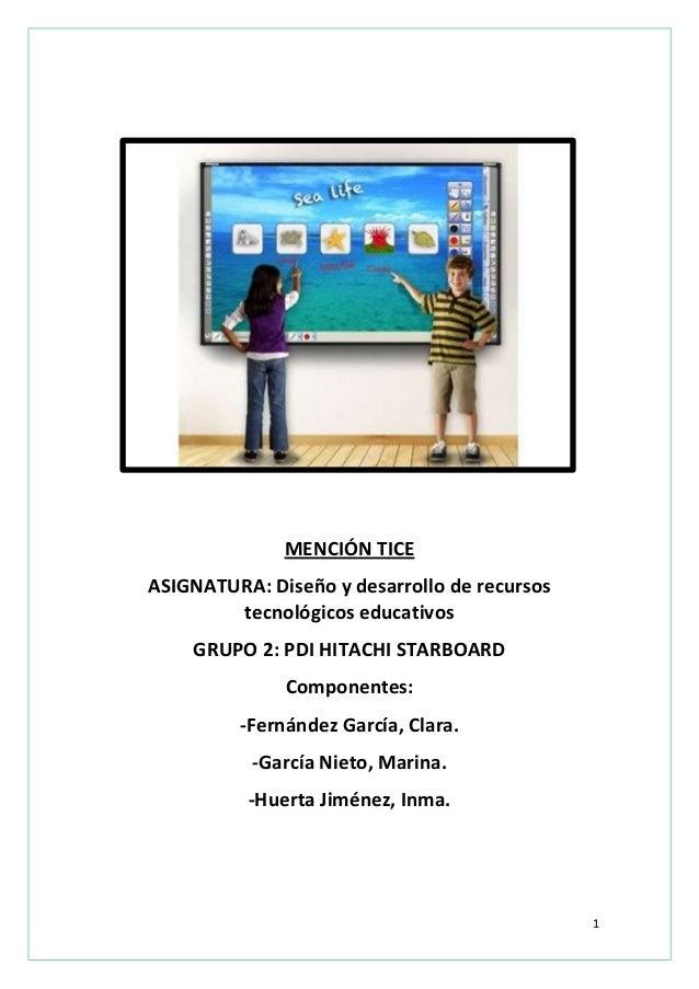MENCIÓN TICE ASIGNATURA: Diseño y desarrollo de recursos tecnológicos educativos GRUPO 2: PDI HITACHI STARBOARD Componente...