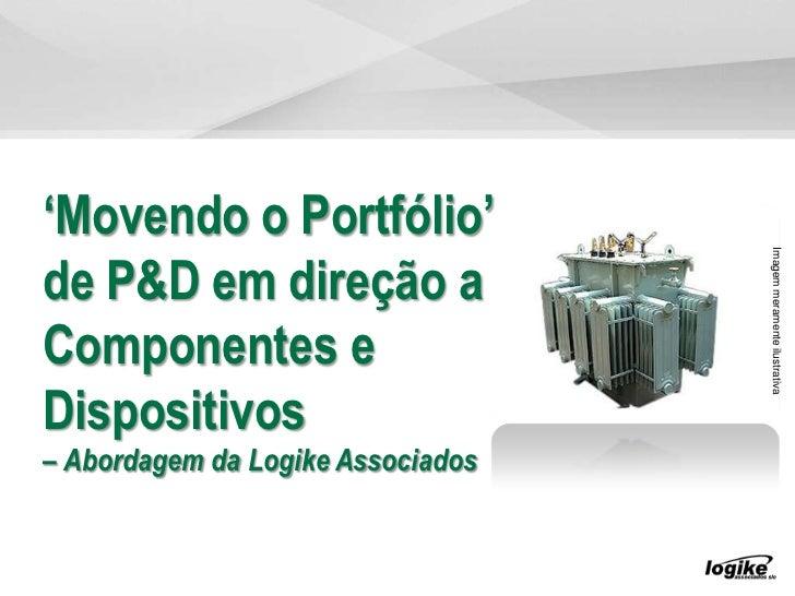 'Movendo o Portfólio'                                   Imagem meramente ilustrativade P&D em direção aComponentes eDispos...