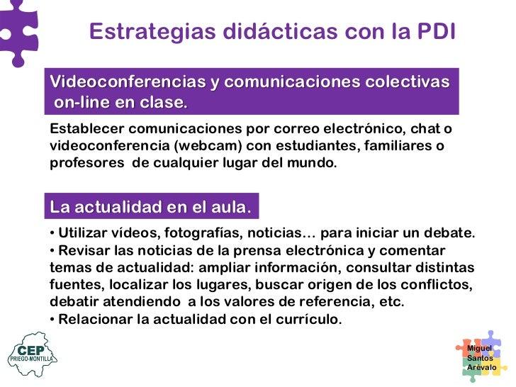 Estrategias didácticas con la PDI  Fuente de información La PDI con conexión a la red será como una ventana abierta al mun...