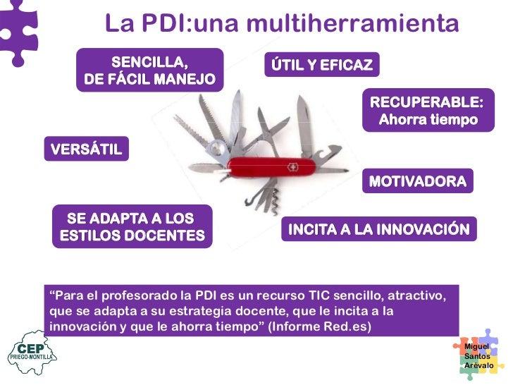 Condiciones para el éxito de la PDI • Disponer de una PDI en el aula no garantiza una   enseñanza de mayor calidad. • Esto...