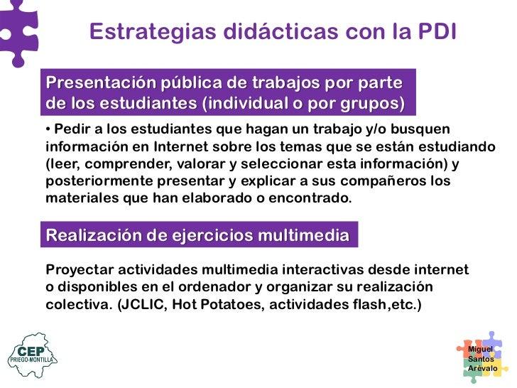 Estrategias didácticas con la PDI  Videoconferencias y comunicaciones colectivas on-line en clase. Establecer comunicacion...