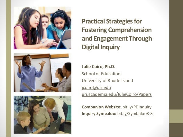 PracticalStrategies for Fostering Comprehension and Engagement Through Digital Inquiry Julie Coiro, Ph.D. School of Educat...