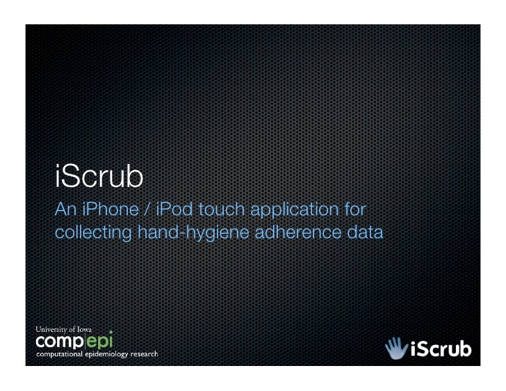 iScrub An iPhone / iPod touch application for collecting hand-hygiene adherence data