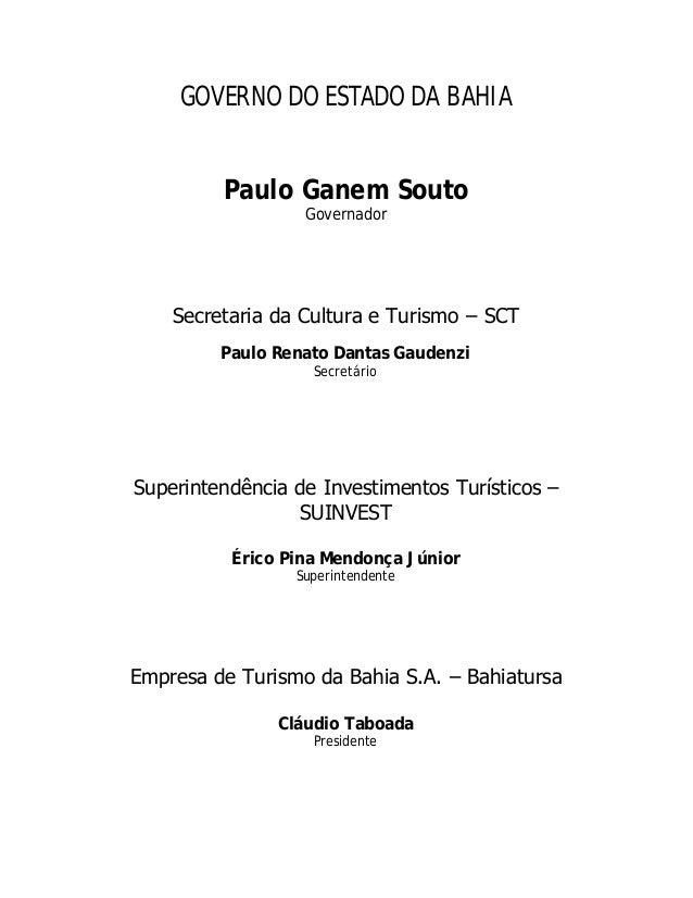 GOVERNO DO ESTADO DA BAHIA Paulo Ganem Souto Governador Secretaria da Cultura e Turismo – SCT Paulo Renato Dantas Gaudenzi...