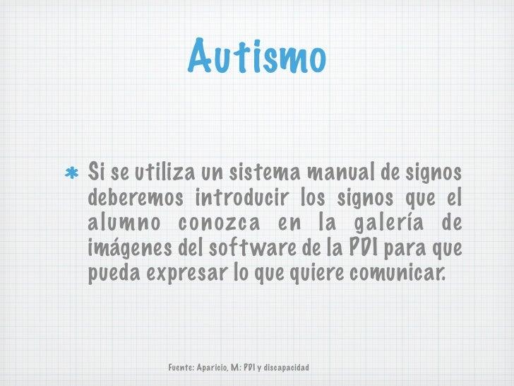 AutismoSi se utiliza un sistema manual de signosdeberemos introducir los signos que elalumno c onozc a e n la g a le ría d...