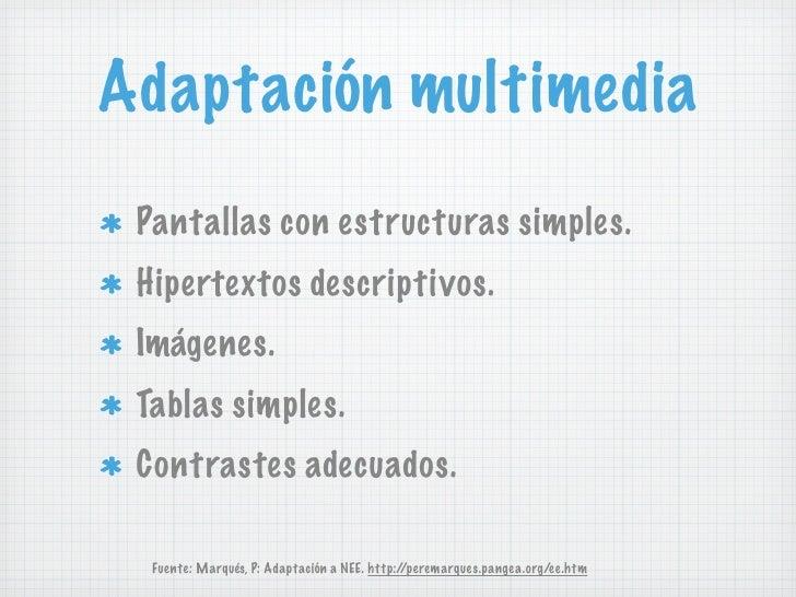 Adaptación multimedia Pantallas con estructuras simples. Hipertextos descriptivos. Imágenes. Tablas simples. Contrastes ad...