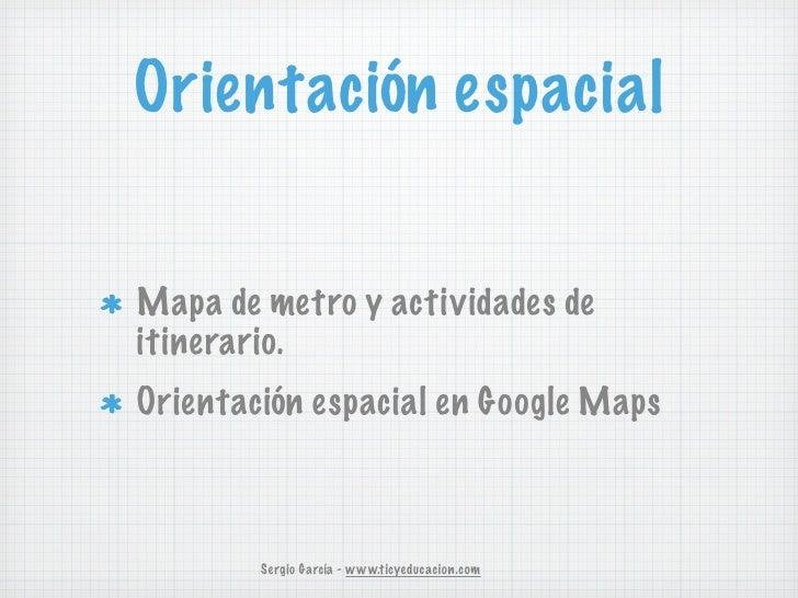 Orientación espacialMapa de metro y actividades deitinerario.Orientación espacial en Google Maps        Sergio García - ww...