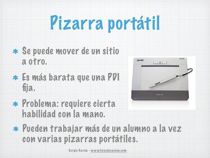 Pizarra portátilSe puede mover de un sitioa otro.Es más barata que una PDIfija.Problema: requiere ciertahabilidad con la ma...