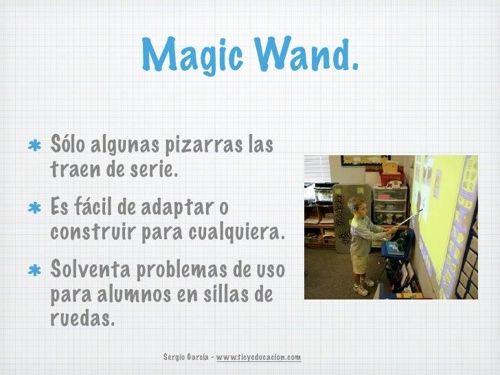 Magic Wand.Sólo algunas pizarras lastraen de serie.Es fácil de adaptar oconstruir para cualquiera.Solventa problemas de us...