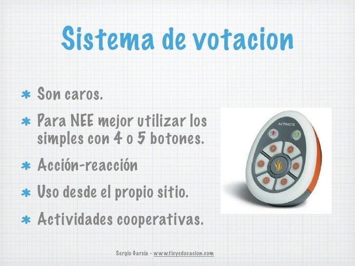 Sistema de votacionSon caros.Para NEE mejor utilizar lossimples con 4 o 5 botones.Acción-reacciónUso desde el propio sitio...