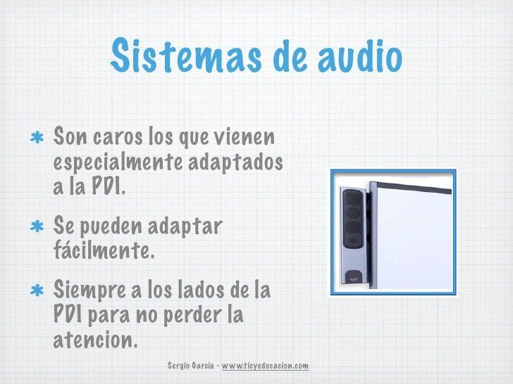 Sistemas de audioSon caros los que vienenespecialmente adaptadosa la PDI.Se pueden adaptarfácilmente.Siempre a los lados d...