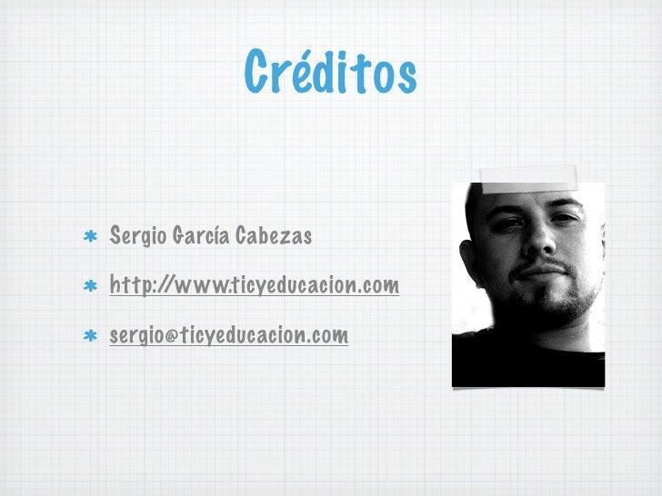 CréditosSergio García Cabezashttp://www.ticyeducacion.comsergio@ticyeducacion.com