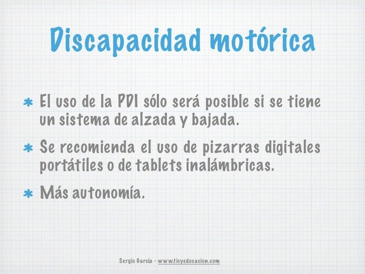 Discapacidad motóricaEl uso de la PDI sólo será posible si se tieneun sistema de alzada y bajada.Se recomienda el uso de p...