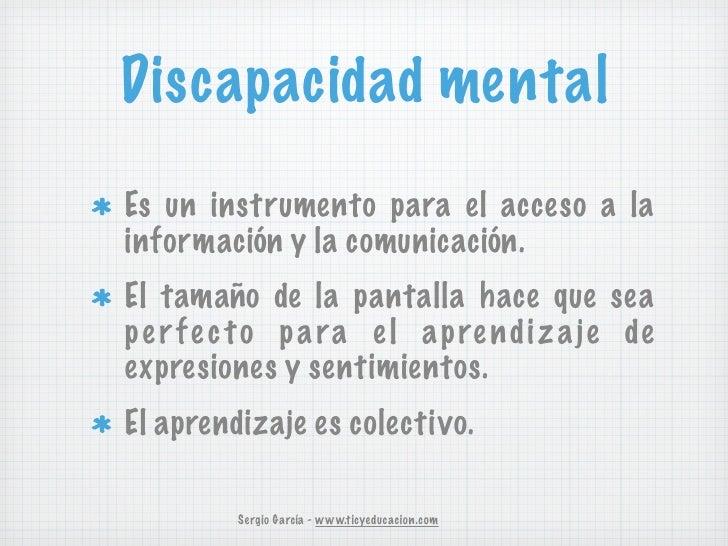 Discapacidad mentalEs un instrumento para el acceso a lainformación y la comunicación.El tamaño de la pantalla hace que se...