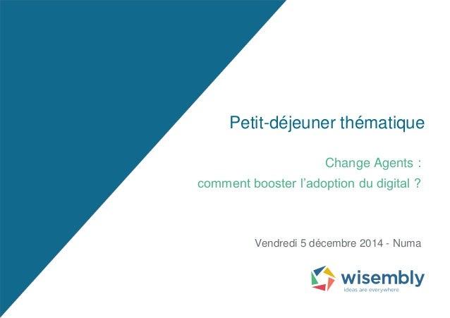 Petit-déjeuner thématique Change Agents : comment booster l'adoption du digital ? Vendredi 5 décembre 2014 - Numa