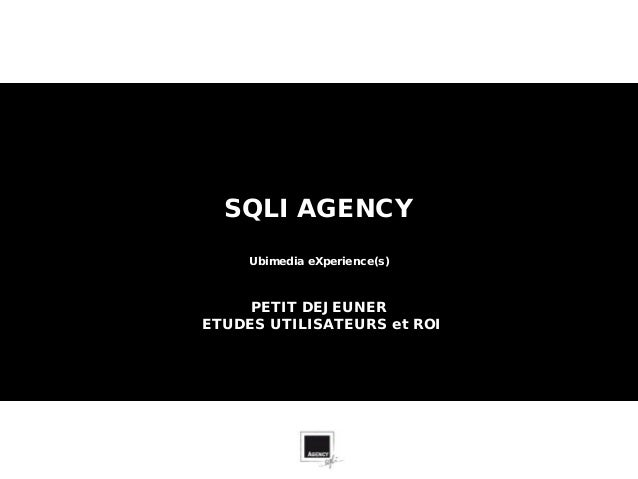 SQLI AGENCY     Ubimedia eXperience(s)     PETIT DEJEUNERETUDES UTILISATEURS et ROI