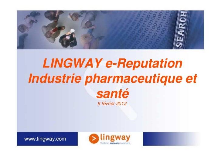 LINGWAY e-Reputation Industrie pharmaceutique et            santé                  9 février 2012www.lingway.com