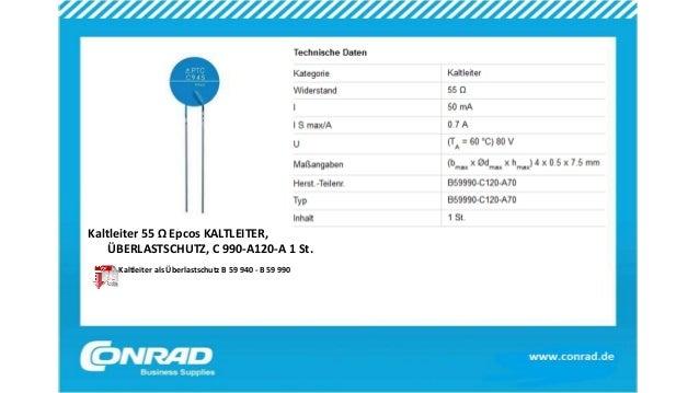 Kaltleiter 55 Ω Epcos KALTLEITER, ÜBERLASTSCHUTZ, C 990-A120-A 1 St. Kaltleiter als Überlastschutz B 59 940 - B 59 990