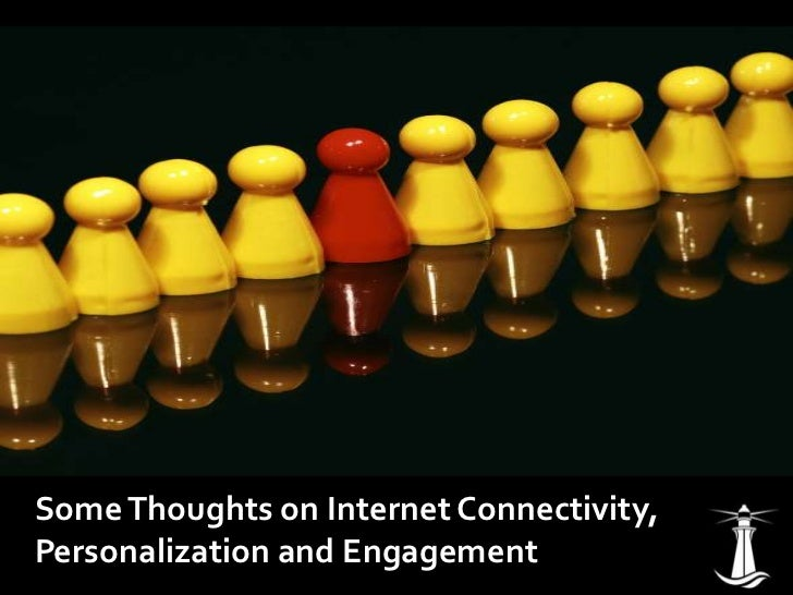 Some Thoughts on Internet Connectivity, Personalization and Engagement<br />