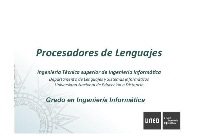 ProcesadoresdeLenguajes IngenieríaTécnicasuperiordeIngenieríaInformá8ca DepartamentodeLenguajesySistemasinfo...