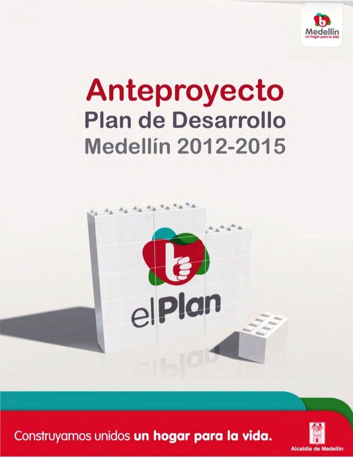 Anteproyecto          Plan de Desarrollo de Medellín                   2012 – 2015                   Aníbal Gaviria Correa...