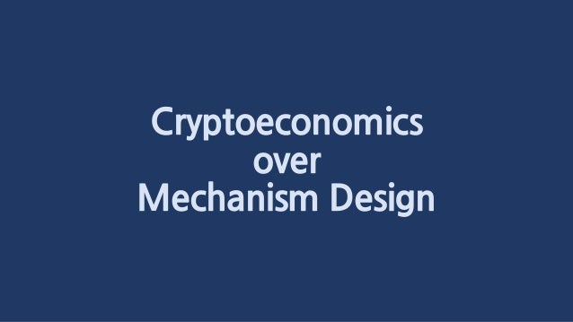 Cryptoeconomics over Mechanism Design