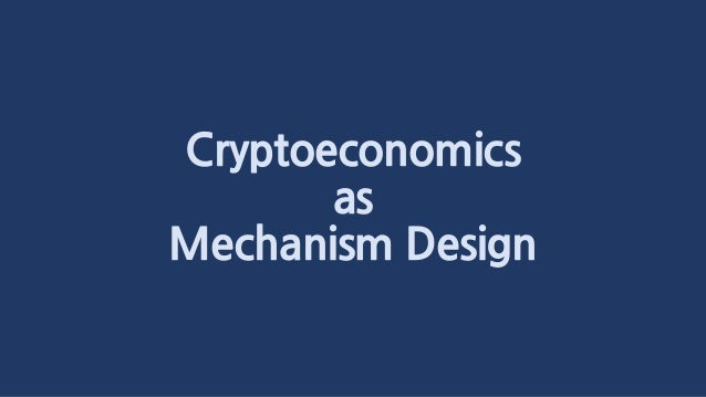 Cryptoeconomics as Mechanism Design