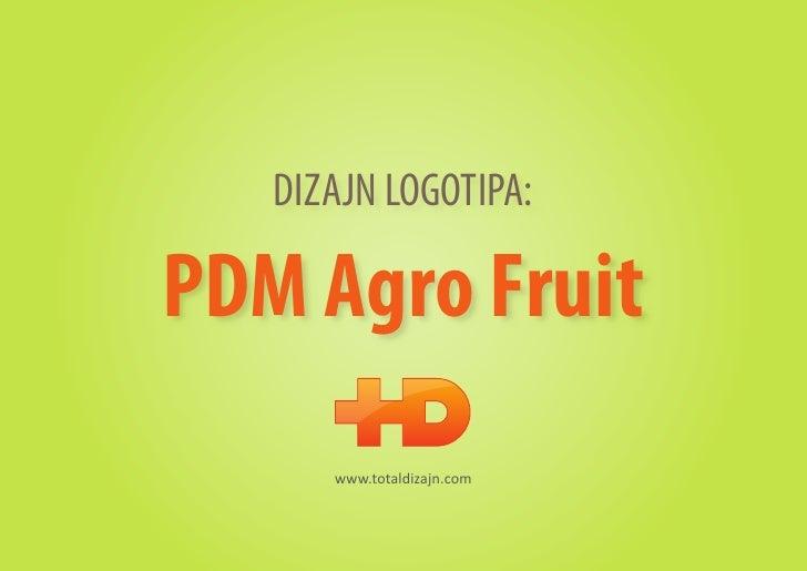 DIZAJN LOGOTIPA:PDM Agro Fruit      www.totaldizajn.com