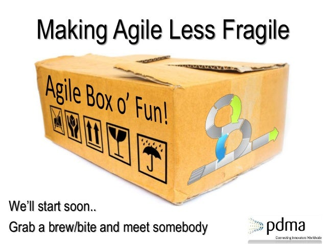 Making Agile Less Fragile We'll start soon.. Grab a brew/bite and meet somebody