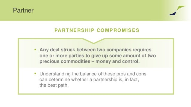 Partner PARTNERSHIP COMPROMISES  Any deal struck between two companies requires one or more parties to give up some amoun...