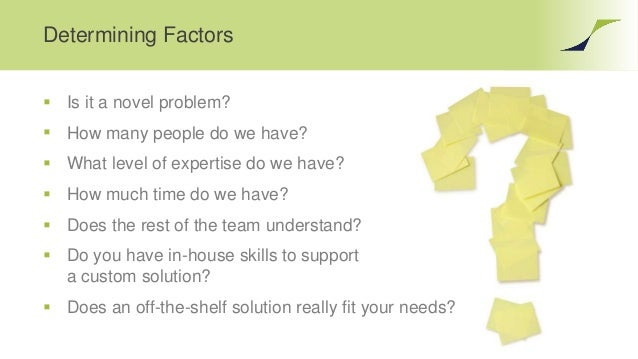 Determining Factors  Is it a novel problem?  How many people do we have?  What level of expertise do we have?  How muc...