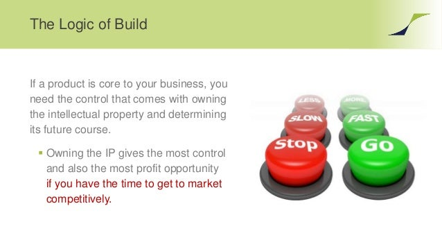The Logic of Build If a product is core to your business, you need the control that comes with owning the intellectual pro...