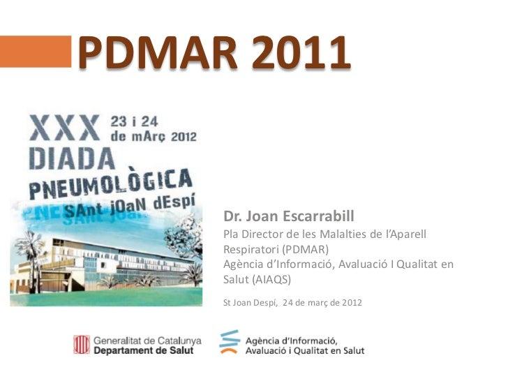 PDMAR 2011Agència d'Informació, Avaluació i Qualitat en Salut (AIAQS)www.aatrm.net                            Dr. Joan Esc...