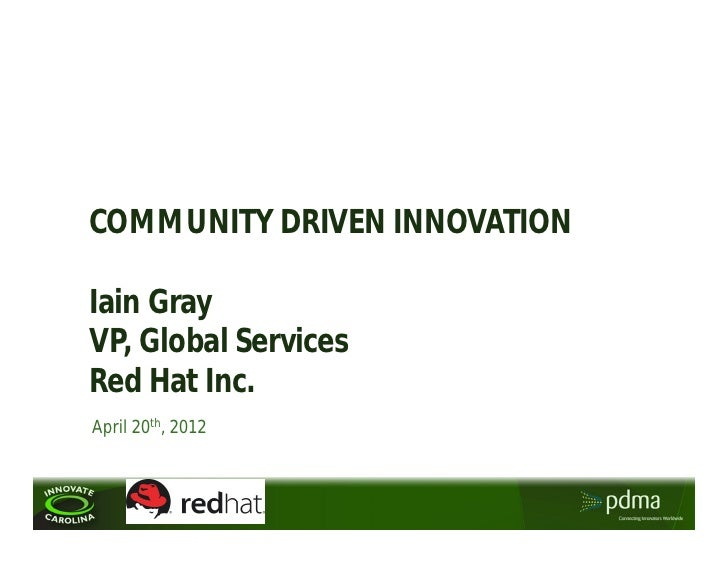 COMMUNITY DRIVEN INNOVATIONIain GrayVP, Global ServicesRed Hat Inc.April 20th, 2012