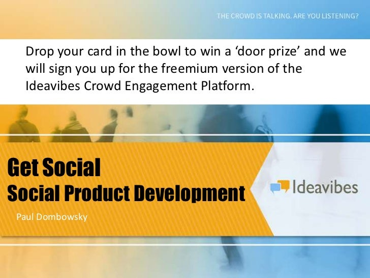 Drop your card in the bowl to win a 'door prize' and we will sign you up for the freemium version of the Ideavibes Crowd E...