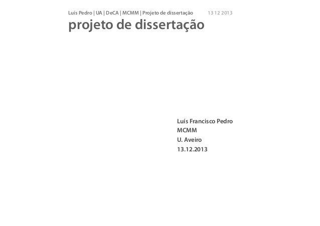 Luís Pedro | UA | DeCA | MCMM | Projeto de dissertação  13 12 2013  projeto de dissertação  Luís Francisco Pedro MCMM U. A...