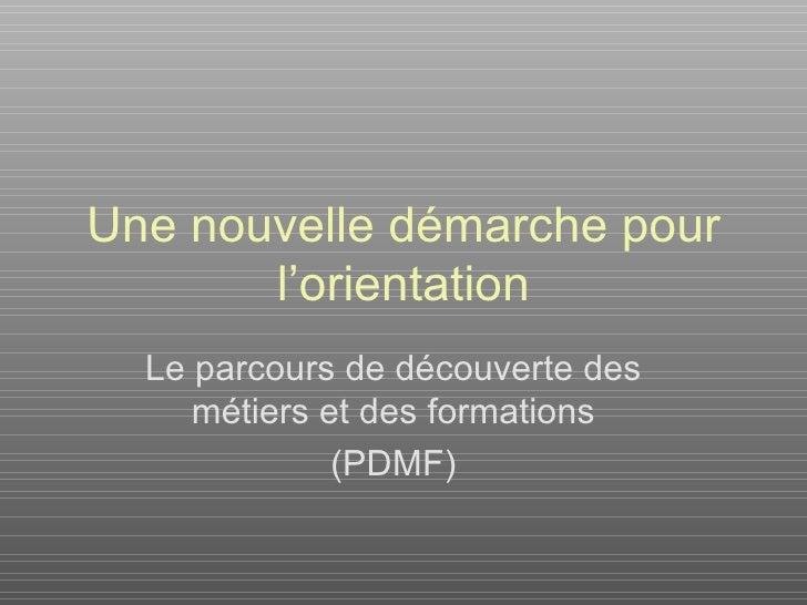 Une nouvelle démarche pour l'orientation Le parcours de découverte des métiers et des formations (PDMF)