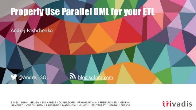 blog.sqlora.com@Andrej_SQL Properly Use Parallel DML for your ETL Andrej Pashchenko
