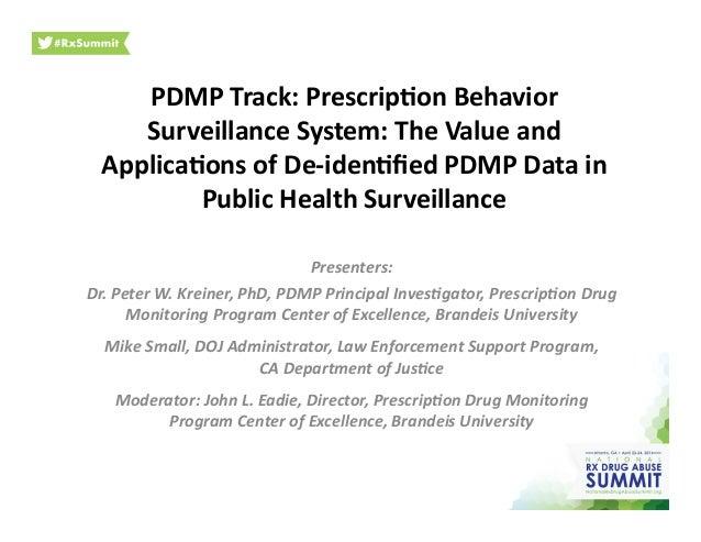 PDMP  Track:  Prescrip/on  Behavior   Surveillance  System:  The  Value  and   Applica/ons  of  De-...