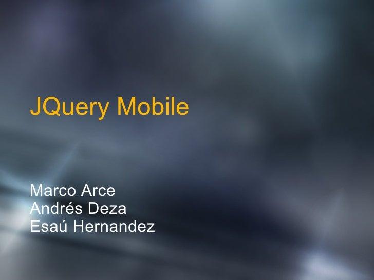 JQuery Mobile Marco Arce Andrés Deza Esaú Hernandez