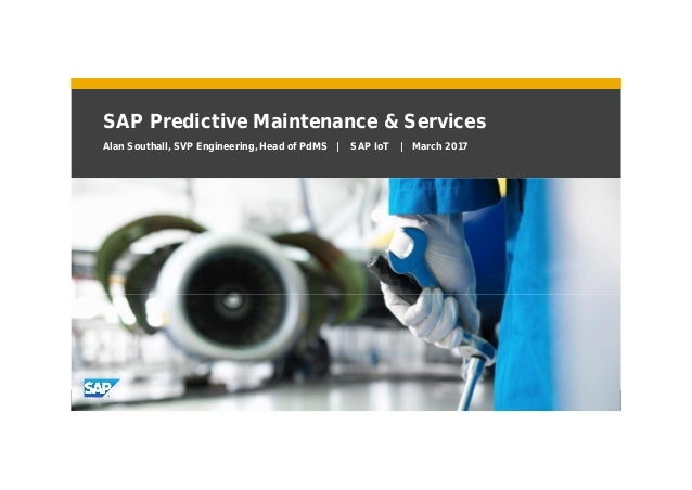 © 2017 SAP SE. All rights reserved. SAP Predictive Maintenance & Services Alan Southall, SVP Engineering, Head of PdMS | S...
