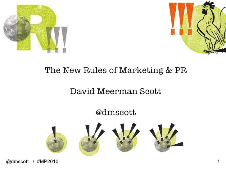 The New Rules of Marketing & PR David Meerman Scott @dmscott @dmscott  /  #MP2010