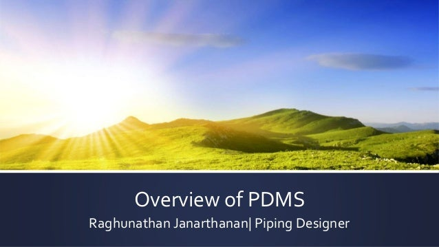 Overview of PDMS Raghunathan Janarthanan| Piping Designer